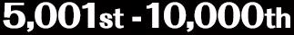 5,001 - 10,000th