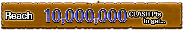 Reach 10,000,000 CLASH Pts to get...