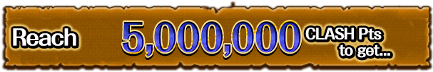 Reach 5,000,000 CLASH Pts to get...