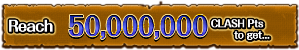 Reach 50,000,000 CLASH Pts to get...
