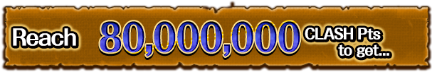 Reach 80,000,000 CLASH Pts to get...