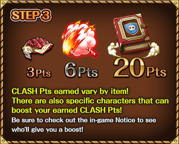 CLASH Pts earned vary by item! There are also specific characters that can boost your earned CLASH Pts! Be sure to check out the in-game Notice to see who'll give you a boost!