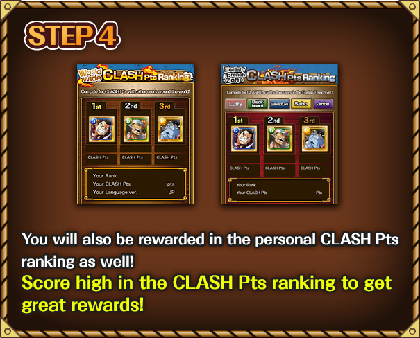 You will also be rewarded in the personal CLASH Pts ranking as well! Score high in the CLASH Pts ranking to get great rewards!